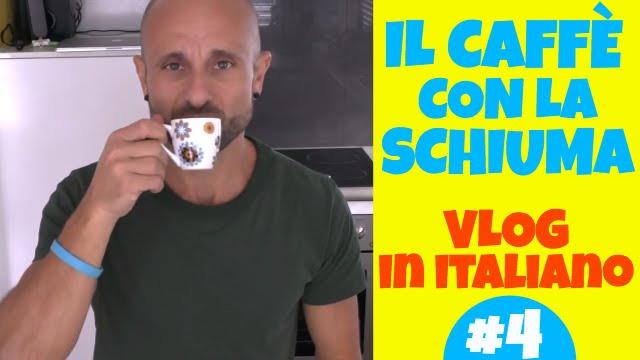Il Caffè con la Schiuma – Vlog in italiano #4